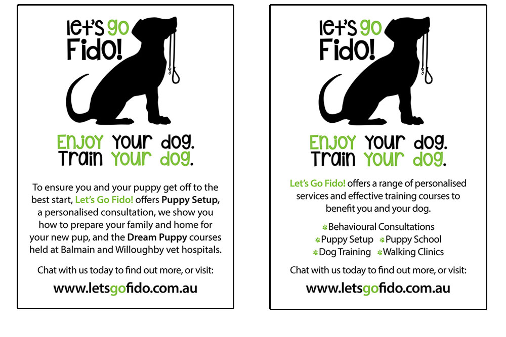 Let's Go Fido! A2 Posters. Single Sided, Four Colour, 2 Variations - One Promoting The Puppy Setup & Puppy Schools, The Other Promoting All Let's Go Fido! Services.